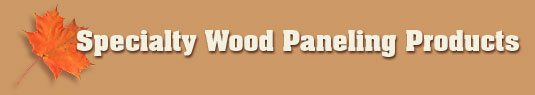 Specialty Wood Paneling Products